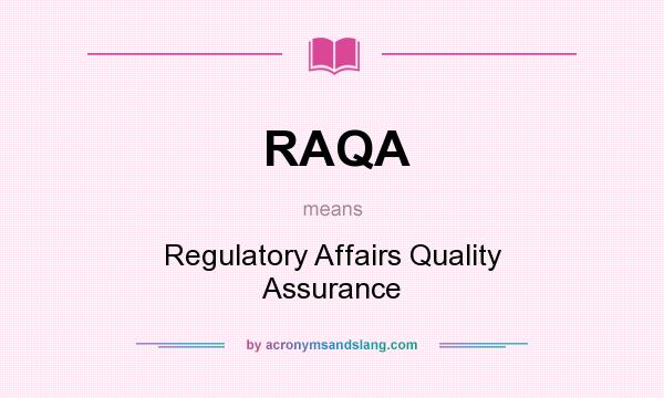 what does raqa mean definition of raqa raqa stands for regulatory affairs quality assurance. Black Bedroom Furniture Sets. Home Design Ideas