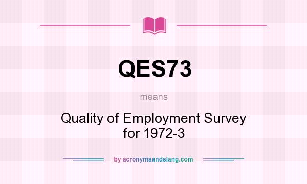 What does QES73 mean? It stands for Quality of Employment Survey for 1972-3
