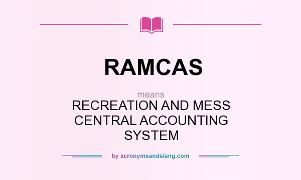 What does RAMCAS mean? It stands for RECREATION AND MESS CENTRAL ACCOUNTING SYSTEM