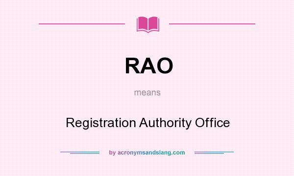 What does RAO mean? It stands for Registration Authority Office