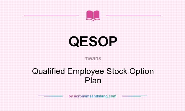 What does QESOP mean? It stands for Qualified Employee Stock Option Plan