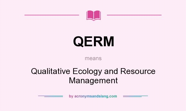 What does QERM mean? It stands for Qualitative Ecology and Resource Management
