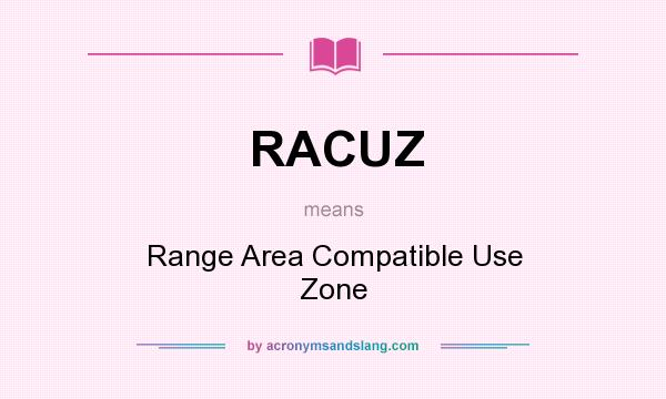 What does RACUZ mean? It stands for Range Area Compatible Use Zone