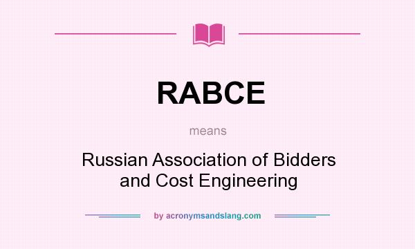 What does RABCE mean? It stands for Russian Association of Bidders and Cost Engineering