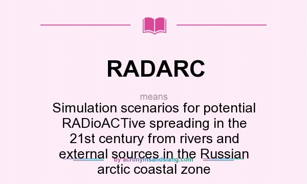 What does RADARC mean? It stands for Simulation scenarios for potential RADioACTive spreading in the 21st century from rivers and external sources in the Russian arctic coastal zone