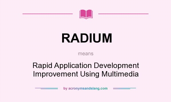 What does RADIUM mean? It stands for Rapid Application Development Improvement Using Multimedia