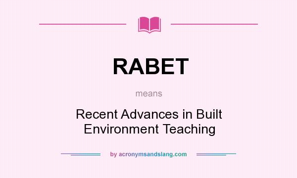 What does RABET mean? It stands for Recent Advances in Built Environment Teaching