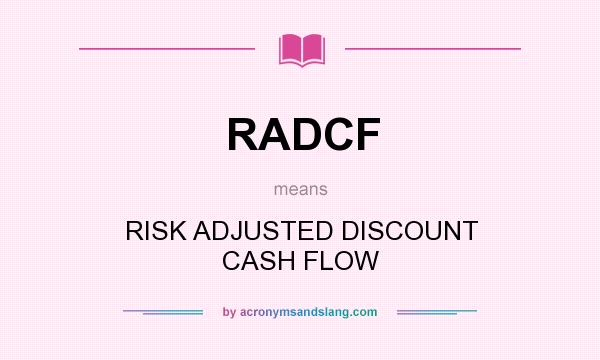 What does RADCF mean? It stands for RISK ADJUSTED DISCOUNT CASH FLOW