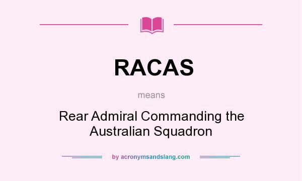 What does RACAS mean? It stands for Rear Admiral Commanding the Australian Squadron
