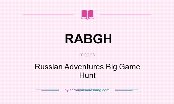 What does RABGH mean? It stands for Russian Adventures Big Game Hunt