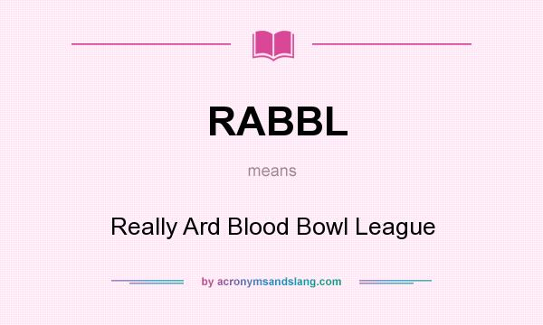 What does RABBL mean? It stands for Really Ard Blood Bowl League