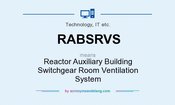 What does RABSRVS mean? It stands for Reactor Auxiliary Building Switchgear Room Ventilation System