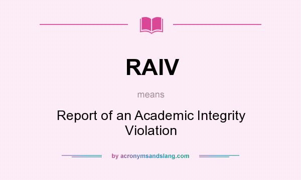 What does RAIV mean? It stands for Report of an Academic Integrity Violation