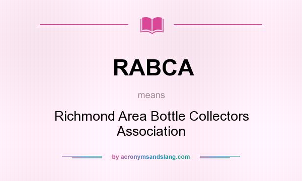What does RABCA mean? It stands for Richmond Area Bottle Collectors Association