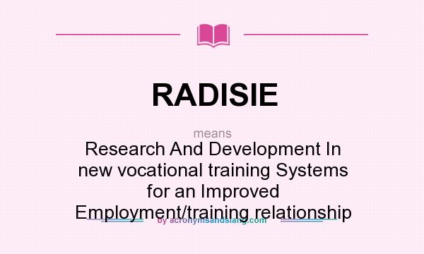 What does RADISIE mean? It stands for Research And Development In new vocational training Systems for an Improved Employment/training relationship