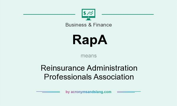 What does RapA mean? It stands for Reinsurance Administration Professionals Association