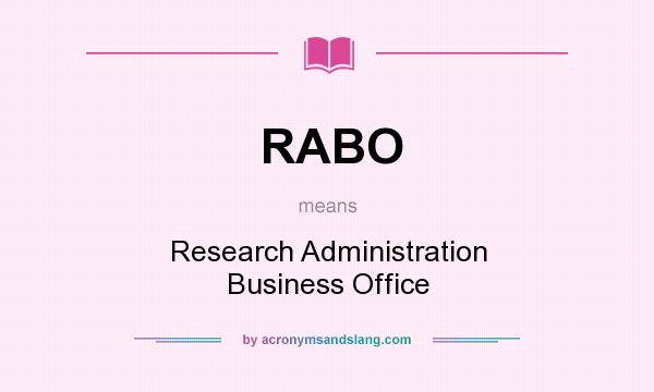 What does RABO mean? It stands for Research Administration Business Office