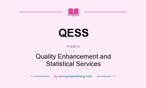 What does QESS mean? It stands for Quality Enhancement and Statistical Services