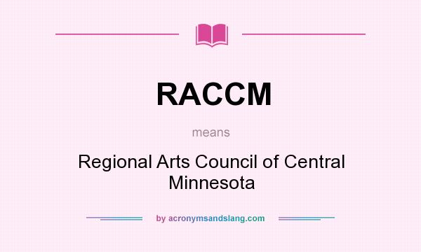 What does RACCM mean? It stands for Regional Arts Council of Central Minnesota