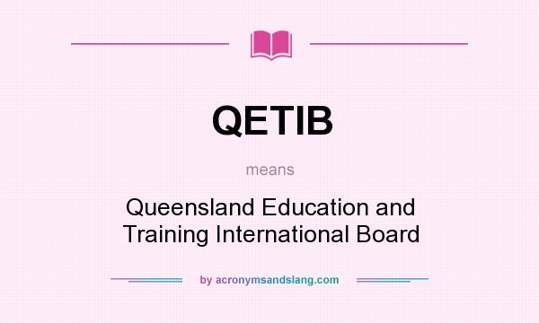 What does QETIB mean? It stands for Queensland Education and Training International Board