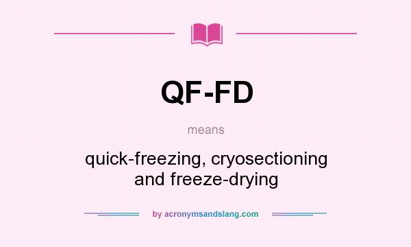 What does QF-FD mean? It stands for quick-freezing, cryosectioning and freeze-drying