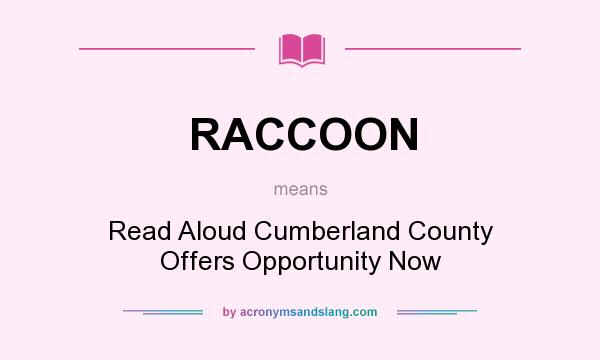 What does RACCOON mean? It stands for Read Aloud Cumberland County Offers Opportunity Now