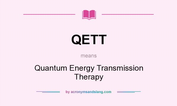 What does QETT mean? It stands for Quantum Energy Transmission Therapy