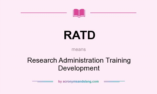 What does RATD mean? It stands for Research Administration Training Development