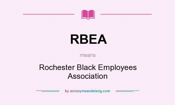 What does RBEA mean? It stands for Rochester Black Employees Association