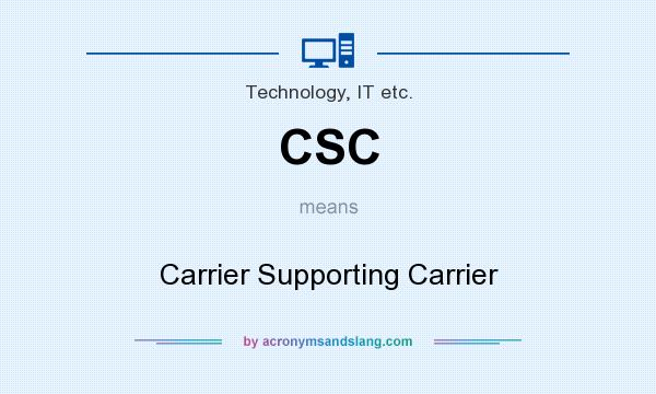 What does CSC mean? It stands for Carrier Supporting Carrier