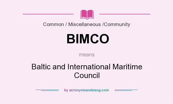 What does BIMCO mean? It stands for Baltic and International Maritime Council