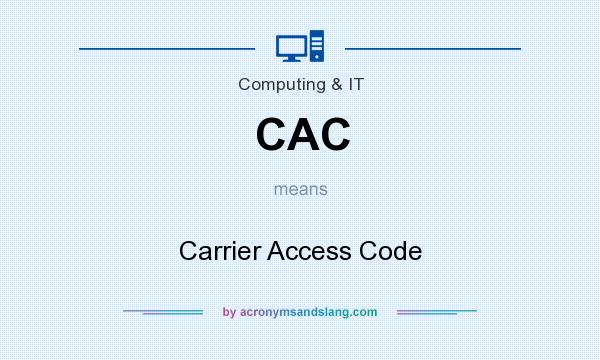 What does CAC mean? It stands for Carrier Access Code