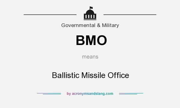 What does BMO mean? It stands for Ballistic Missile Office