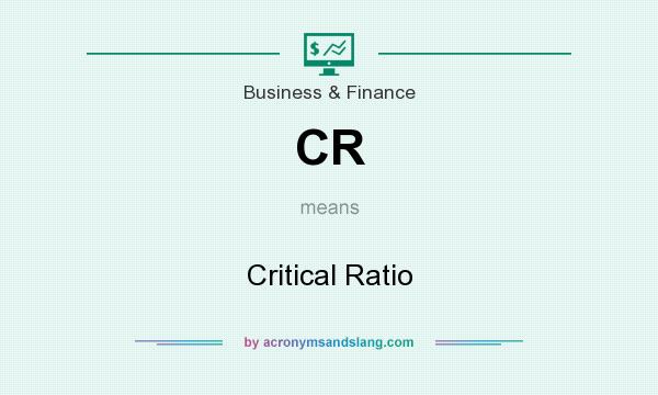 What does CR mean? It stands for Critical Ratio