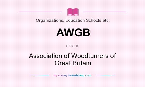 What does AWGB mean? It stands for Association of Woodturners of Great Britain