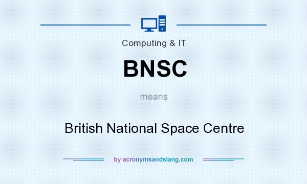 What does BNSC mean? It stands for British National Space Centre