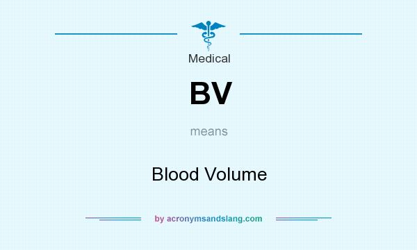 What does BV mean? It stands for Blood Volume