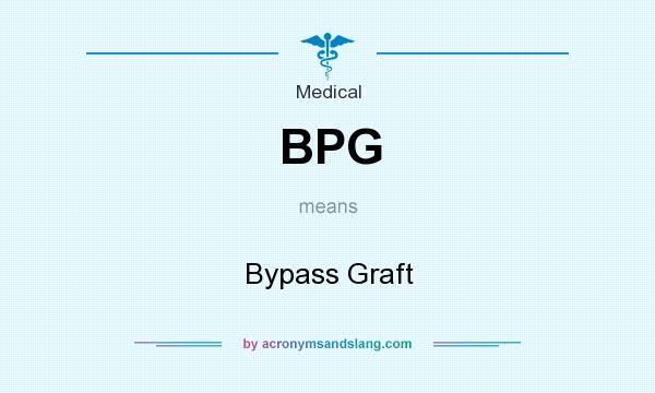 What does BPG mean? It stands for Bypass Graft