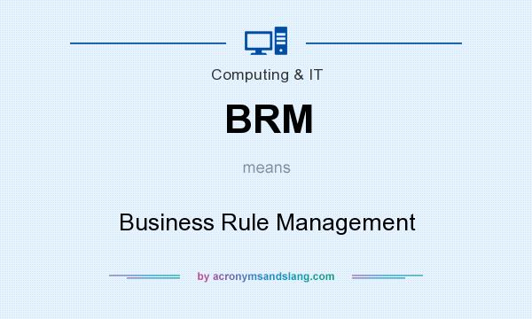 What does BRM mean? It stands for Business Rule Management