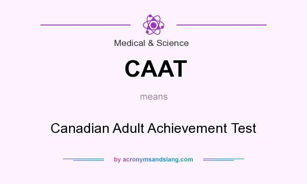 What does CAAT mean? It stands for Canadian Adult Achievement Test