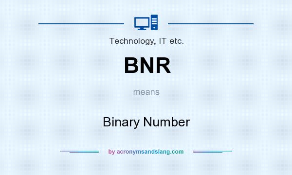 What does BNR mean? It stands for Binary Number