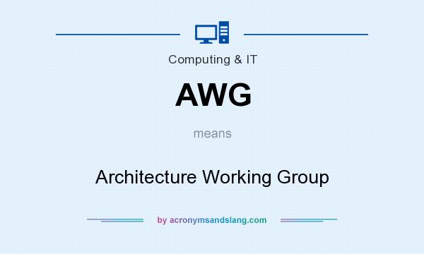 What does AWG mean? It stands for Architecture Working Group