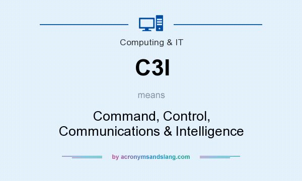 What does C3I mean? It stands for Command, Control, Communications & Intelligence