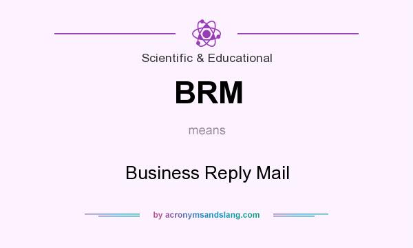 What does BRM mean? It stands for Business Reply Mail