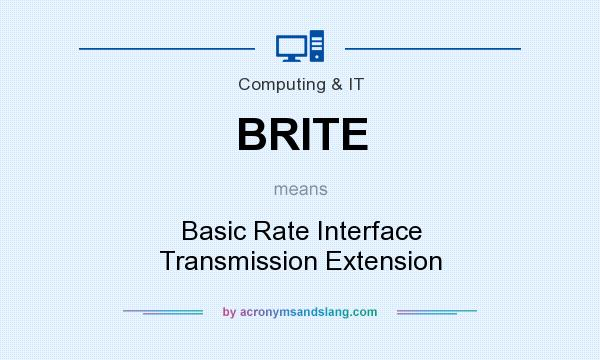 What does BRITE mean? It stands for Basic Rate Interface Transmission Extension