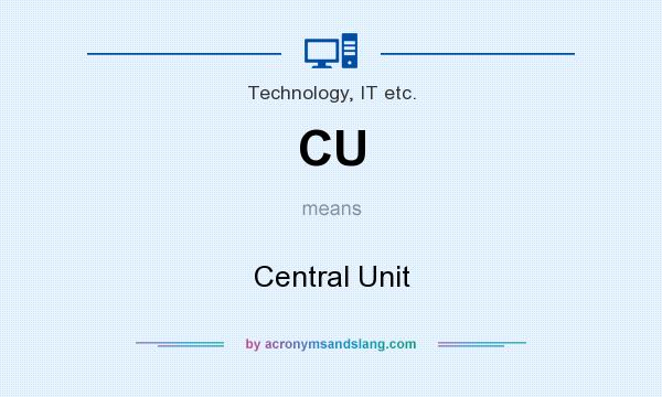 What does CU mean? It stands for Central Unit