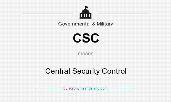 CSC - Central Security Control in Government & Military by