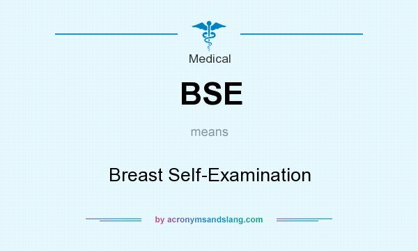 What does BSE mean? It stands for Breast Self-Examination