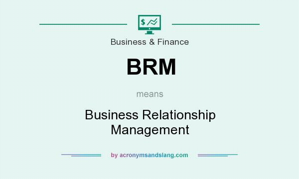 What does BRM mean? It stands for Business Relationship Management