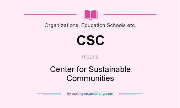 What does CSC mean? It stands for Center for Sustainable Communities